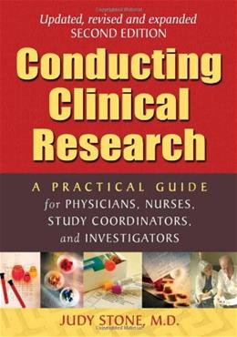 Conducting Clinical Research: A Practical Guide for Physicians, Nurses, Study Coordinators, and Investigators, by Stone 9780974917818