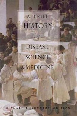 Brief History of Disease, Science and Medicine, by Kennedy 9780974946641