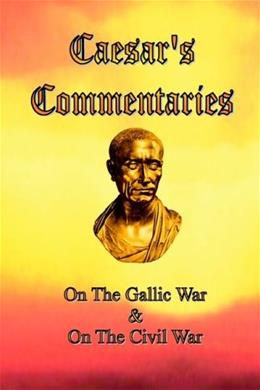 Caesars Commentaries: On The Gallic War and On The Civil War First Edit 9780976072614