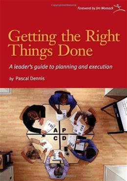 Getting the Right Things Done: A Leaders Guide to Planning and Execution, by Dennis 9780976315261