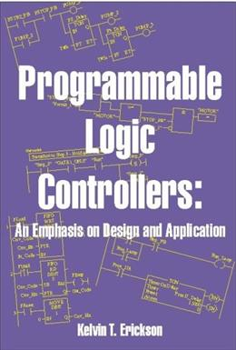 Programmable Logic Controllers: An Emphasis on Design and Application, by Erickson BK w/CD 9780976625902