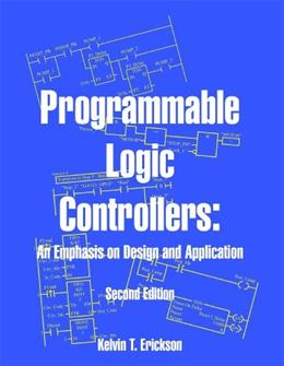 Programmable Logic Controllers: An Emphasis on Design and Application, by Erickson, 2nd Edition 2 w/CD 9780976625926