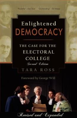 Enlightened Democracy: The Case for the Electoral College (2nd Edition) 9780977072224