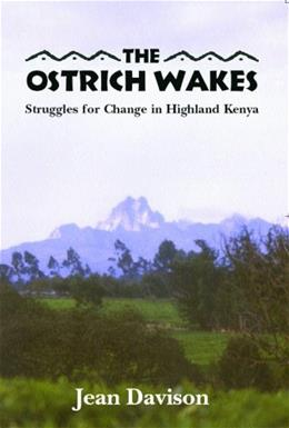 The Ostrich Wakes: Struggles for Change in Highland Kenya 9780978515003