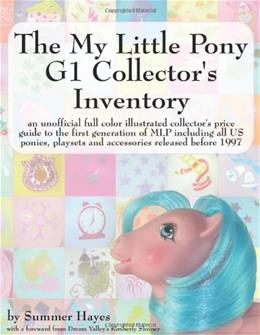 The My Little Pony G1 Collectors Inventory: an unofficial full color illustrated collectors price guide to the first generation of MLP including all ... playsets and accessories released before 1997 9780978606312