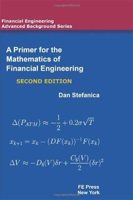 Primer for the Mathematics of Financial Engineering, by Stefanica, 2nd Edition 9780979757624