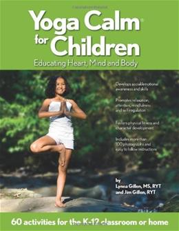 Yoga Calm for Children: Educating Heart, Mind, and Body, by Gillen 9780979928901