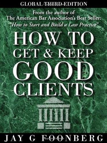 How To Get and Keep Good Clients, by Foonberg, Global 3rd Edition 3 w/CD 9780981854106