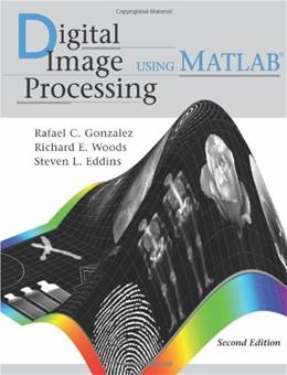 Digital Image Processing Using MATLAB, by Gonzalez, 2nd Edition 9780982085400
