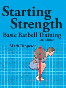 Starting Strength, by Rippetoe, 3rd Edition 9780982522738