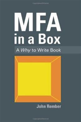MFA in a Box: A Why to Write Book, by Rember 9780982579428