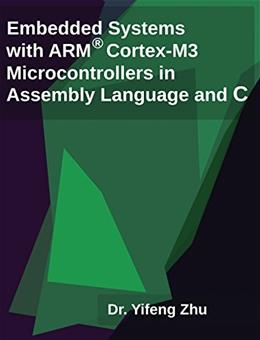 Embedded Systems with ARM Cortex-M3 Microcontrollers in Assembly Language and C, by Zhu 9780982692622