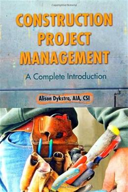 Construction Project Management: A Complete Introduction, by Dykstra 9780982703496