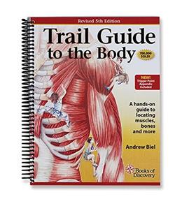 Trail Guide to the Body: How to Locate Muscles, Bones and More, by Biel, 5th Edition 9780982978658