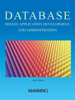 Database Design, Application Development, and Administration, by Mannino, 6th Edition 9780983332428