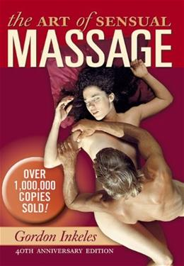 The Art of Sensual Massage: 40th Anniversary Edition 3 9780983402152
