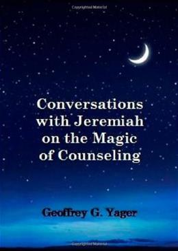 Conversations with Jeremiah on the Magic of Counseling, by Yager 9780984088102