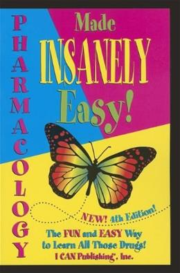 Pharmacology Made INSANELY Easy!, by Manning, 4th Edition 9780984204076