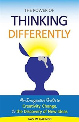 The Power of Thinking Differently: An imaginative guide to creativity, change, and the discovery of new ideas. 9780984223930
