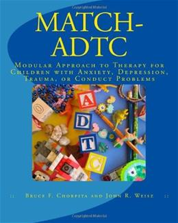 MATCH-ADTC: Modular Approach to Therapy for Children with Anxiety, Depression, Trauma, or Conduct Problems, by Chorpita 9780984311514
