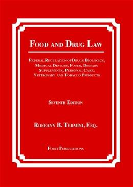 Food and Drug Law: Federal Regulation of Drugs, Biologics, Medical Devices, Foods..., by Forti Publications, 7th Edition 9780984356157