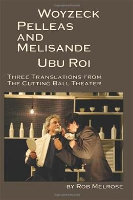 Woyzeck, Pelleas and Melisande, Ubu Roi: 3 Translations from the Cutting Ball Theater, by Büchner 9780984396474