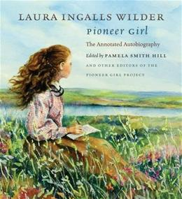Pioneer Girl: The Annotated Autobiography, by Wilder 9780984504176