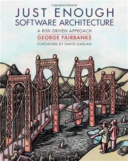 Just Enough Software Architecture: A Risk-Driven Approach, by Fairbanks 9780984618101
