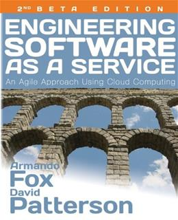 Engineering Software as a Service: An Agile Approach Using Cloud Computing, by Fox 9780984881246