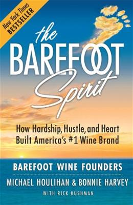 Barefoot Spirit: How Hardship, Hustle, and Heart Built a Bestselling Wine, by Harvey 9780988224544