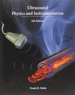 Ultrasound Physics and Instrumentation, by Miele, 5th Edition 9780988582507