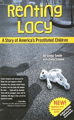 Renting Lacy: A Story of Americas Prostituted Children 2nd 9780989645102