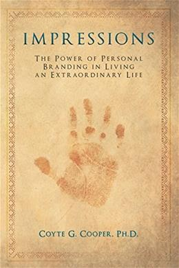 Impressions: The Power of Personal Branding in Living an Extraordinary Life 9780990563600