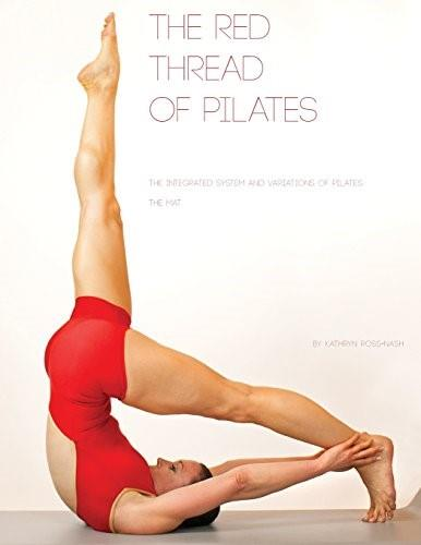 The Red Thread: The Integrated System and Variations of Pilates 9780990746508