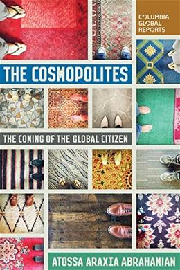 The Cosmopolites: The Coming of the Global Citizen 9780990976363
