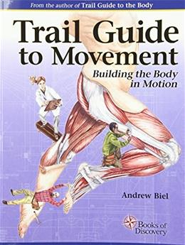 Trail Guide to Movement: Building the Body in Motion, by Biel 9780991466627