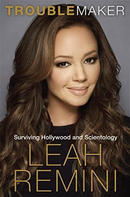 Troublemaker: Surviving Hollywood and Scientology, by Remini 9781101886960