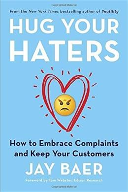 Hug Your Haters: How to Embrace Complaints and Keep Your Customers 9781101980675