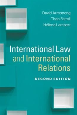 International Law and International Relations by David Armstrong, Theo Farrell, Helene Lambert, by Armstrong, 2nd Edition 9781107011069
