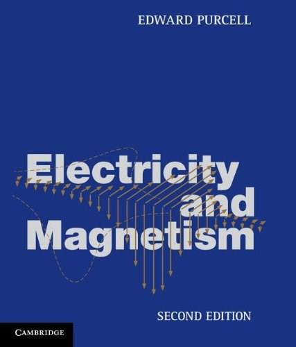 Electricity and Magnetism, by Purcell, 2nd Edition 9781107013605