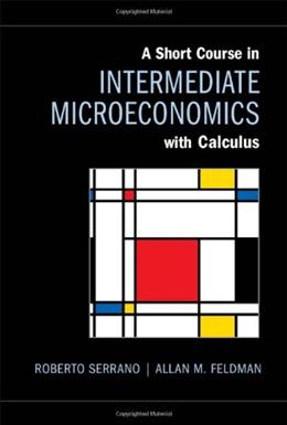 Short Course in Intermediate Microeconomics with Calculus, by Serrano 9781107017344