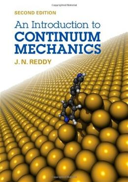 Introduction to Continuum Mechanics, by Reddy, 2nd Edition 9781107025431
