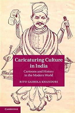 Caricaturing Culture in India: Cartoons and History in the Modern World 9781107043329