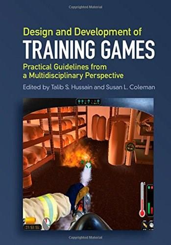Design and Development of Training Games: Practical Guidelines from a Multidisciplinary Perspective, by Hussain 9781107051744