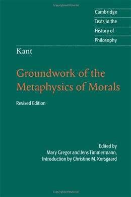 Kant: Groundwork of the Metaphysics of Morals, by Gregor, 2nd Edition 9781107401068