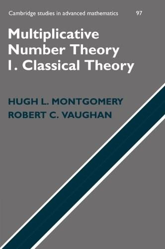 Multiplicative Number Theory I: Classical Theory (Cambridge Studies in Advanced Mathematics) 9781107405820