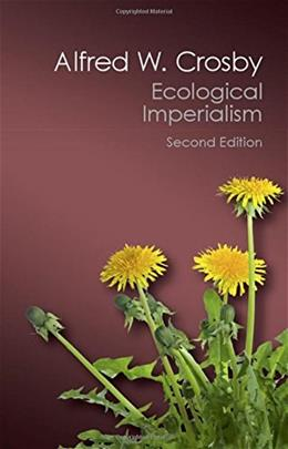 Ecological Imperialism: The Biological Expansion of Europe, 900-1900, by Crosby, 2nd Edition 9781107569874