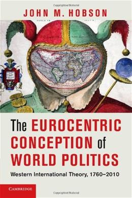 The Eurocentric Conception of World Politics: Western International Theory, 1760-2010 9781107604544