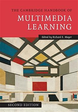 Cambridge Handbook of Multimedia Learning, by Mayer, 2nd Edition 9781107610316