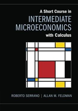 Short Course in Intermediate Microeconomics with Calculus, by Serrano 9781107623767
